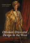 Ottoman Dress & Design in the West: A Visual History of Cultural Exchange Cover Image