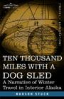Ten Thousand Miles with a Dog Sled: A Narrative of Winter Travel in Interior Alaska Cover Image