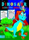 Dinosaur Activity Book For Kids ages 3-9: 63 Activity Pages, Dot to Dot, Mazes, Scissor Skills, Coloring Pages, and More for Ages 3-5, 5-9 Cover Image