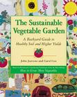 The Sustainable Vegetable Garden: A Backyard Guide to Healthy Soil and Higher Yields Cover Image