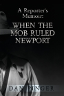 A Reporter's Memoir: When the Mob Ruled Newport Cover Image
