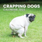 Crapping Dogs Calendar 2022: Funny Pooping Dog Owner Lover Gifts Cover Image