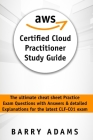 Aws Certified Cloud Practitioner Study Guide: The ultimate cheat sheet practice exam questions with answers and detailed explanations for the latest C Cover Image