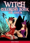 Witch Coloring Book for Adults: A Fantasy Coloring Book with Beautiful Witches, for Stress Relief, Relaxation and Fun. Cover Image
