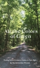 All the Colors of Green: Finding Nature's Lessons Hidden in Plain Sight Cover Image