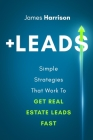 +Leads: Simple Strategies That Work To Get Real Estate Leads Fast Cover Image
