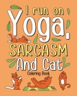 I Run on Yoga Sarcasm and Cat Coloring Book Cover Image