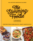The Slimming Foodie: Every Day Meals Made Healthy, Hearty and Delicious: 100+ Recipes Under 600 Calories Cover Image