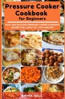 Pressure Cooker Cookbook for Beginners: Easy and Delicious Pressure Cooker Cookbook Recipes for a Healthy, Low Carb Diet Cover Image