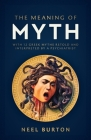 The Meaning of Myth: With 12 Greek Myths Retold and Interpreted by a Psychiatrist Cover Image