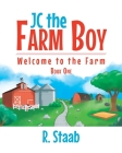JC the Farm Boy: Welcome to the Farm: Book One Cover Image