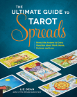 The Ultimate Guide to Tarot Spreads: Reveal the Answer to Every Question about Work, Home, Fortune, and Love (The Ultimate Guide to... #2) Cover Image