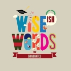 Wise(ish) Words For Graduates Cover Image