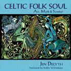 Celtic Folk Soul: Art, Myth & Symbol Cover Image