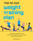 The 90-Day Weight Training Plan: An Effective Workout and Nutrition Program to Build Muscle and Maximize Energy Cover Image
