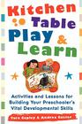 Kitchen Table Play & Learn: Activities and Lessons for Building Your Preschooler's Vital Developmental Skills Cover Image