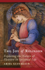 The Joy of Religion: Exploring the Nature of Pleasure in Spiritual Life Cover Image