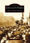 Chicago's Parks: A Photographic History (Images of America (Arcadia Publishing)) Cover Image