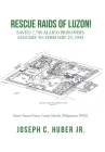 Rescue Raids of Luzon!: Saved 7,700 Allied Prisoners January 30-February 23, 1945 Cover Image