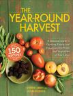 The Year-Round Harvest: A Seasonal Guide to Growing, Eating, and Preserving the Fruits and Vegetables of Your Labor Cover Image