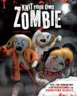 Knit Your Own Zombie: Over 1,000 Combinations to Rip 'n' Reassemble for Horrifying Results Cover Image