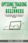 Options Trading for Beginners: The Complete Guide for Newbies to Becoming Profitable in Options Market Paul Cover Image