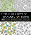 Stress Less Coloring - Tranquil Patterns: 100+ Coloring Pages for Peace and Relaxation Cover Image