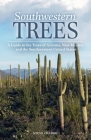 Southwestern Trees: A Guide to the Trees of Arizona, New Mexico, and the Southwestern United States Cover Image