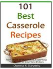 101 Best Casserole Recipes: From Quick To Slow Baked, Everything You Need For Your Next Potluck Cover Image