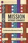 Mission Without Conquest: An Alternative Missionary Practice (Global Perspective) Cover Image