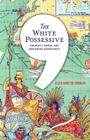 The White Possessive: Property, Power, and Indigenous Sovereignty (Indigenous Americas) Cover Image
