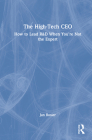 The High-Tech CEO: How to Lead R&d When You're Not the Expert Cover Image