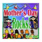 Mother's Day Rocks!: A Picture Book for kids about a Mother's Day Celebration with a Rock Star kid and his mother Cover Image