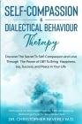 Self-Compassion & Dialectical Behaviour Therapy: Discover The Secret To Self Compassion and Love Through The Power of DBT To Bring Happiness, Joy, Suc Cover Image
