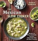The Mexican Slow Cooker: Recipes for Mole, Enchiladas, Carnitas, Chile Verde Pork, and More Favorites Cover Image