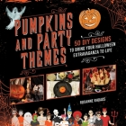 Pumpkins and Party Themes: 50 DIY Designs to Bring Your Halloween Extravaganza to Life Cover Image