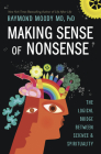 Making Sense of Nonsense: The Logical Bridge Between Science & Spirituality Cover Image