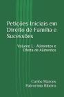 Petições Iniciais em Direito de Família e Sucessões: Volume 1 - Alimentos e Oferta de Alimentos Cover Image