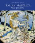 Italian Maiolica and Europe: Medieval and Later Italian Pottery in the Ashmolean Museum Cover Image