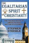 The Egalitarian Spirit of Christianity: The Sacred Roots of American and British Government Cover Image