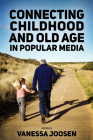 Connecting Childhood and Old Age in Popular Media Cover Image