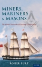 Miners, Mariners & Masons: The Global Network of Victorian Freemasonry Cover Image