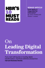 Hbr's 10 Must Reads on Leading Digital Transformation (with Bonus Article How Apple Is Organized for Innovation by Joel M. Podolny and Morten T. Hanse Cover Image