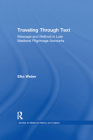 Traveling Through Text: Message and Method in Late Medieval Pilgrimage Accounts (Studies in Medieval History and Culture) Cover Image
