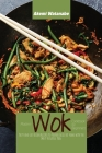 Modern Wok Cookbook for Beginners: Tasty and Easy Asian Recipes to Prepare Easily at Home with the Most Versatile Tool Cover Image