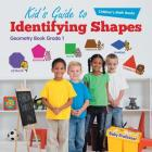 Kid's Guide to Identifying Shapes - Geometry Book Grade 1 - Children's Math Books Cover Image