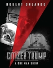 Citizen Trump: A One Man Show Cover Image