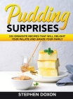 Pudding Surprises: 101 Exquisite Recipes That Will Delight Your Palate and Amaze Your Family Cover Image