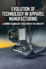 Evolution Of Technology In Apparel Manufacturing: Learning Technology Evolution In This Industry: The History Of Fashion Technology Cover Image