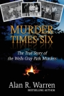 Murder Times Six: The True Story of the Wells Gray Murders Cover Image